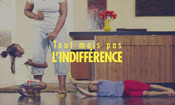 tout mais pas l'indifférence